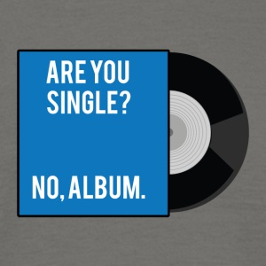 Single: Are you Single? No, Album. - Männer T-Shirt