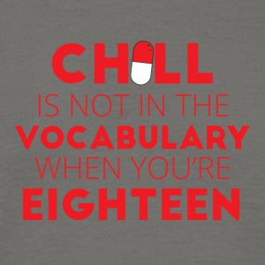 18th Birthday: Chill is not in the Vocabulary ... - Men's T-Shirt