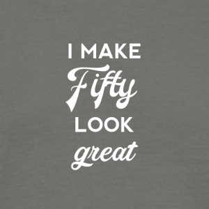 50th birthday: I make fifty look great - Men's T-Shirt