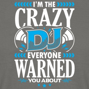 DEEJAY -I'M THE CRAZY DJ EVERYONE WARNED YOU ABOUT - Männer T-Shirt