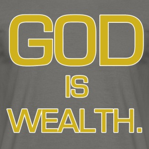 God is wealth. - Männer T-Shirt