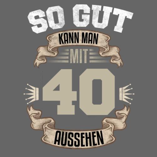 So gut kann man mit 40 aussehen Geburtstag Spruch - Männer T-Shirt