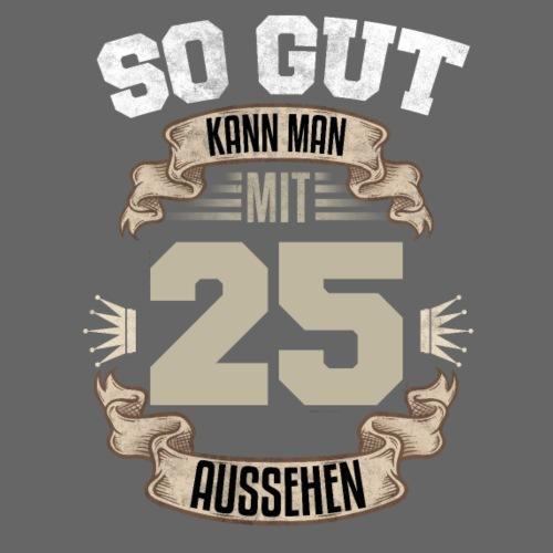 So gut kann man mit 25 aussehen Geburtstag Spruch - Männer T-Shirt