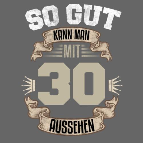 So gut kann man mit 30 aussehen Geburtstag Spruch - Männer T-Shirt