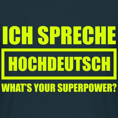 Ich spreche Hochdeutsch - Männer T-Shirt