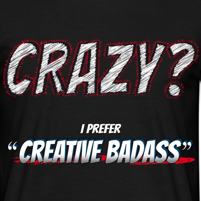 Crazy or Creative Badass