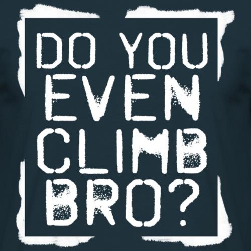 You Even Climb - Men's T-Shirt