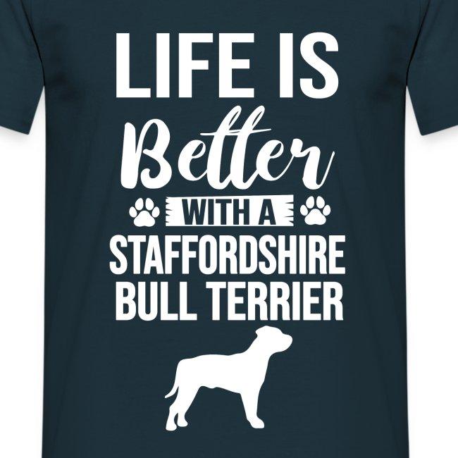 LIFE IS BETTER -STAFFORDSHIR BULLTERRIER