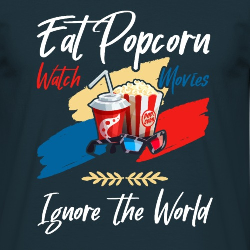 Eat Popcorn Watch Movies Ignore The World - Männer T-Shirt