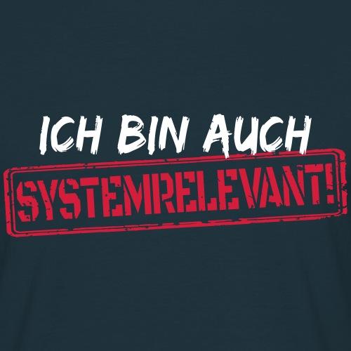 Ich bin auch systemrelevant! - Männer T-Shirt