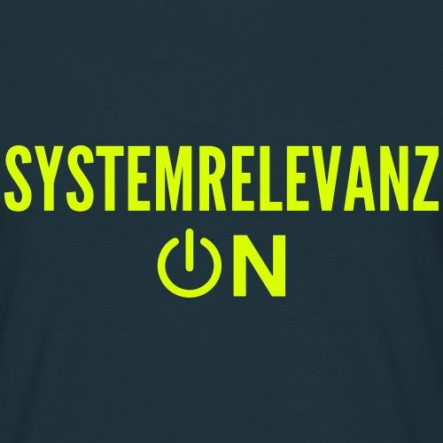 Systemrelevanz on! Auch ich bin systemrelevant! - Männer T-Shirt