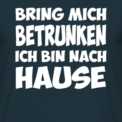 Bring mich betrunken ich bin nach hause geschenk - Männer T-Shirt