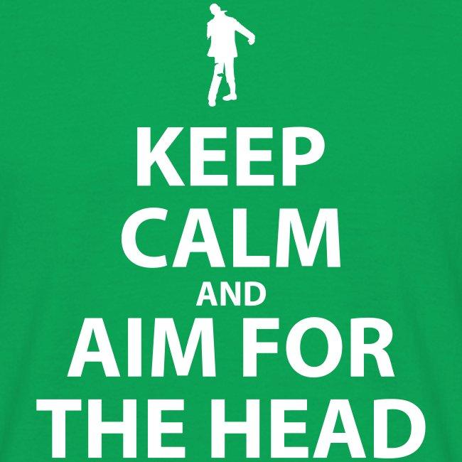 Keep Calm and Aim For The Head