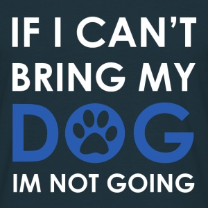If I can't bring my Dog I'm not going - Männer T-Shirt