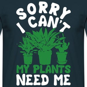 my plants need me - Men's T-Shirt