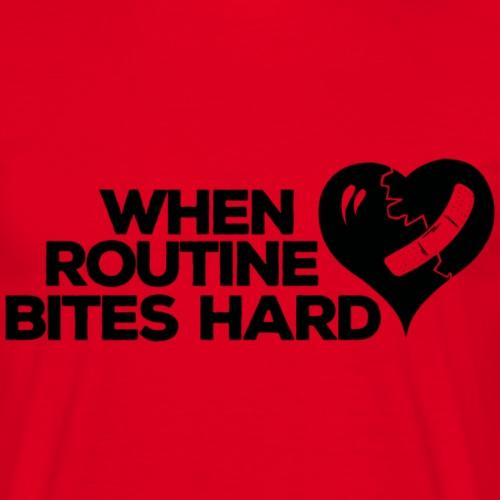 When Routine Bites Hard - Men's T-Shirt