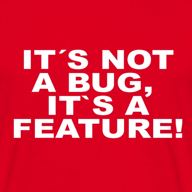 Not a bug a Feature