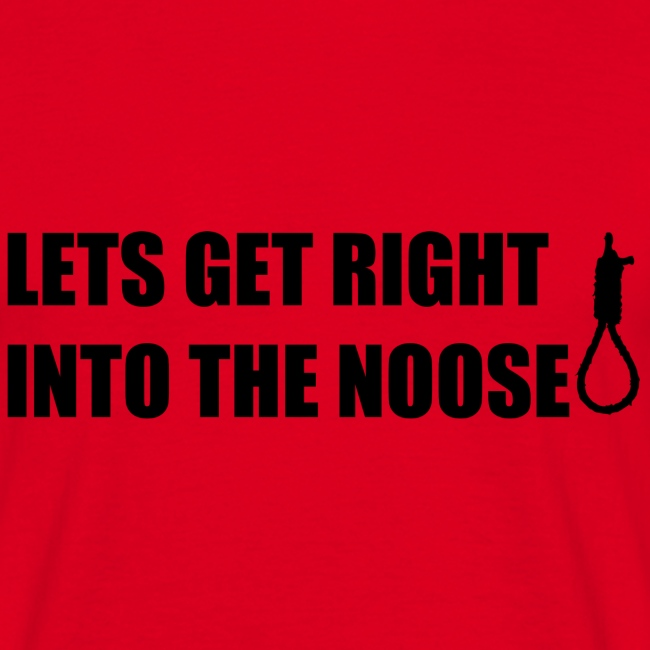 LETS GET RIGHT INTO THE NOOSE Cup