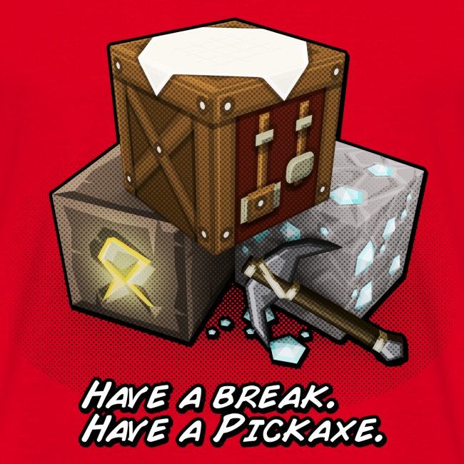 Haveabreak Haveapickaxe
