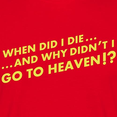 When did I die!? - Männer T-Shirt