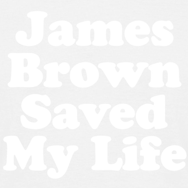 James Brown Saved My Live (White)