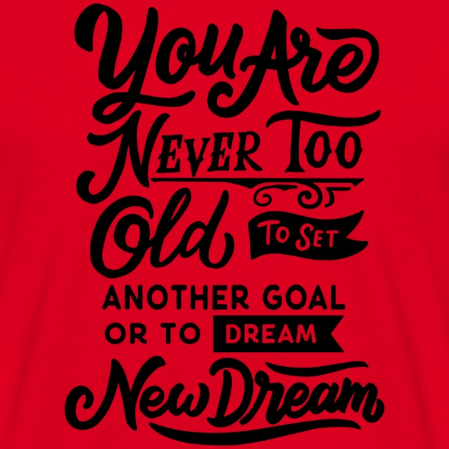 Your are never too old to dream ...