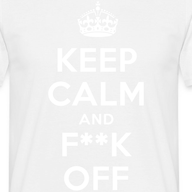 keep calm and fuck f k off