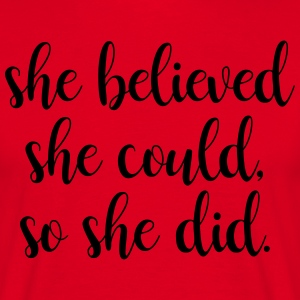 She believed she could, so she did - Mannen T-shirt