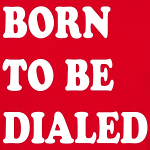 Born_to_be_dialed_v2 - Männer T-Shirt