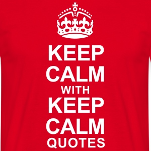 KEEP CALM WITH KEEP CALM QUOTES - Men's T-Shirt