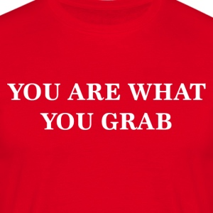 YOU ARE WHAT YOU GRAB - Men's T-Shirt