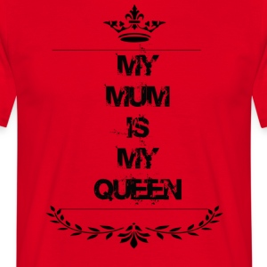 my mum is my queen - Men's T-Shirt