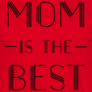 MUM IS THE BEST SHIRT - Men's T-Shirt
