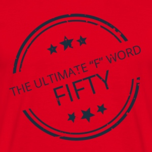 "50th Anniversary: ​​The Ultimate ""F"" Word: Vijftig - Mannen T-shirt"