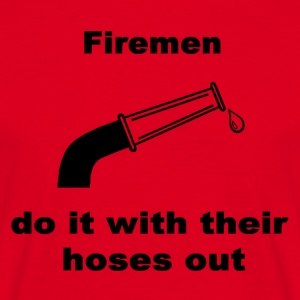 Firemen Do It With Their Hoses Out - Men's T-Shirt