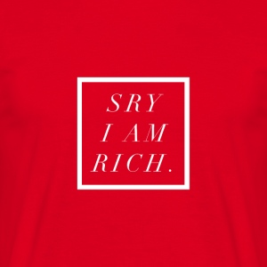 SORRY I AM RICH - T-Shirt & Hoody - Männer T-Shirt