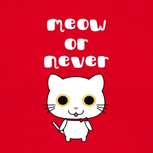 Meow or never - Men's T-Shirt
