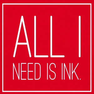 All i need is INK - Männer T-Shirt