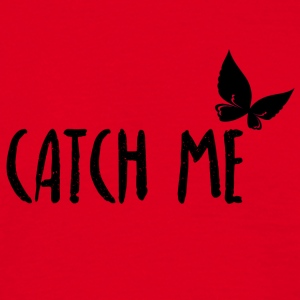 Catch me - catch me - Men's T-Shirt