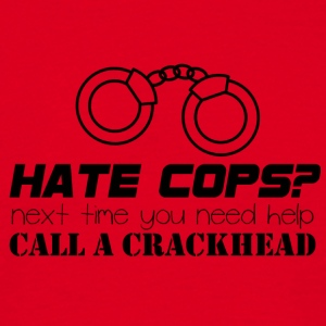 Polizei: Hate Cops? Next Time You Need Help Call A - Männer T-Shirt