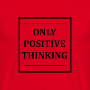 ONLY POSITIVE THINKING - Men's T-Shirt