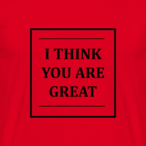 ITHINKYOUAREGREAT - Men's T-Shirt