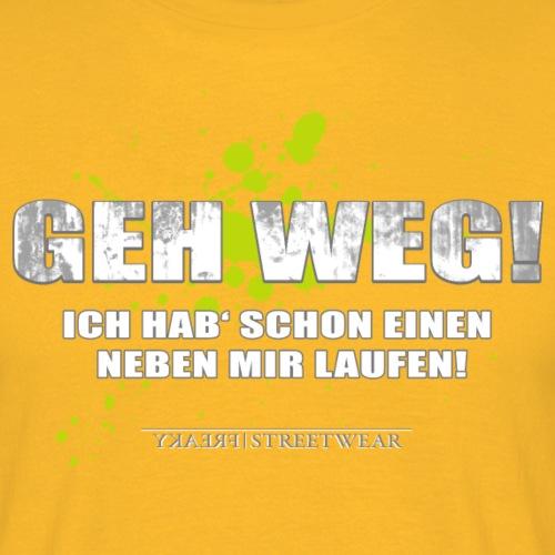 Geh weg - Männer T-Shirt