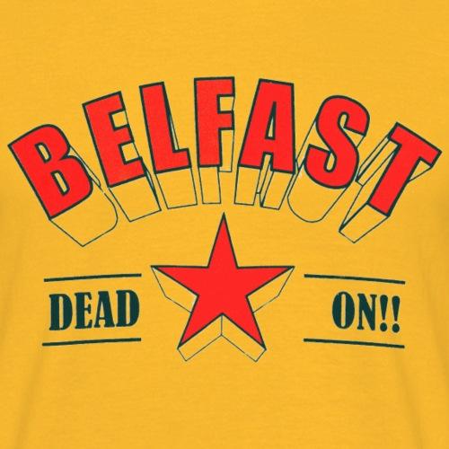 Belfast - Dead On! - Men's T-Shirt