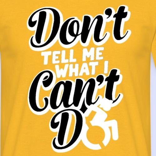 Vertel me niet wat ik niet kan met mijn rolstoel - Mannen T-shirt