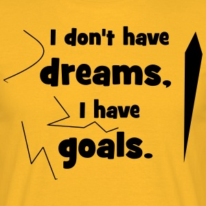 no dreams but goals - Men's T-Shirt