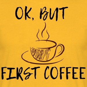 Ok, but first coffee! - Männer T-Shirt