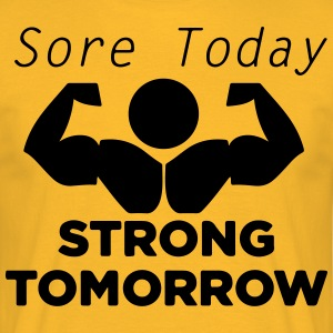 Today sore tomorrow strong - Men's T-Shirt