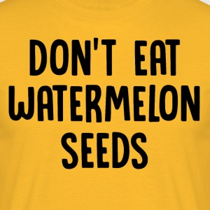 ++ Do not eat watermelon seeds ++ - Men's T-Shirt