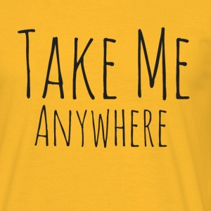 Take Me Anywhere - Maglietta da uomo